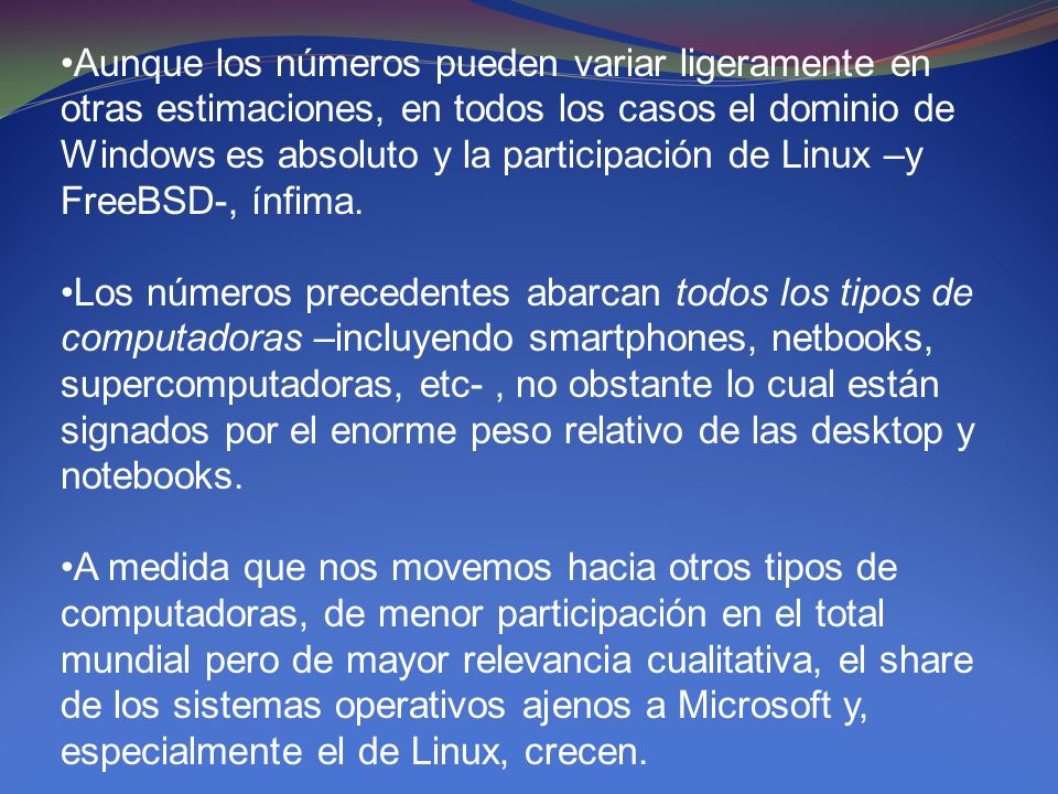 Por ejemplo, en el naciente mercado de las netbooks, Linux se instala todavía –su participación original era mucho mayor- en un 32% de las máquinas, contra un 68% que llevan Windows (Lai, 2009).