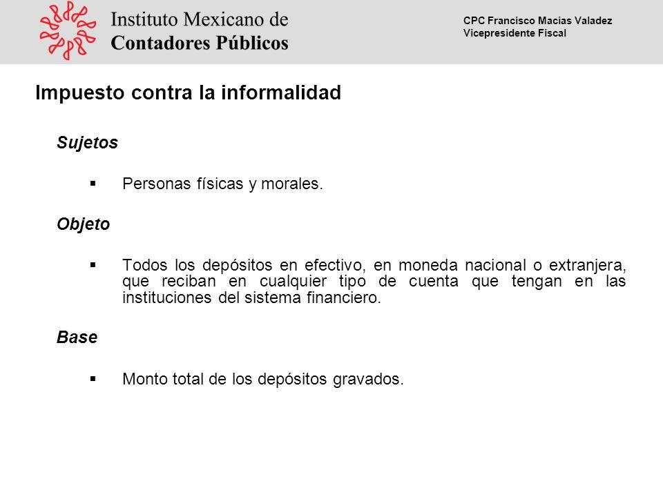 CPC Francisco Macías Valadez Vicepresidente Fiscal Tasa 2% sobre el monto total de los depósitos gravados.