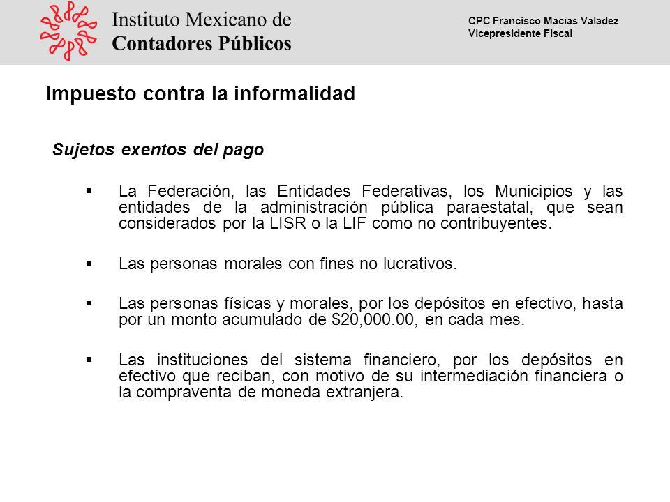 CPC Francisco Macías Valadez Vicepresidente Fiscal Sujetos exentos del pago Las personas físicas extranjeras, por los depósitos en efectivo que sean ingresos por servicios personales subordinados, en los casos siguientes: a)Agentes diplomáticos.