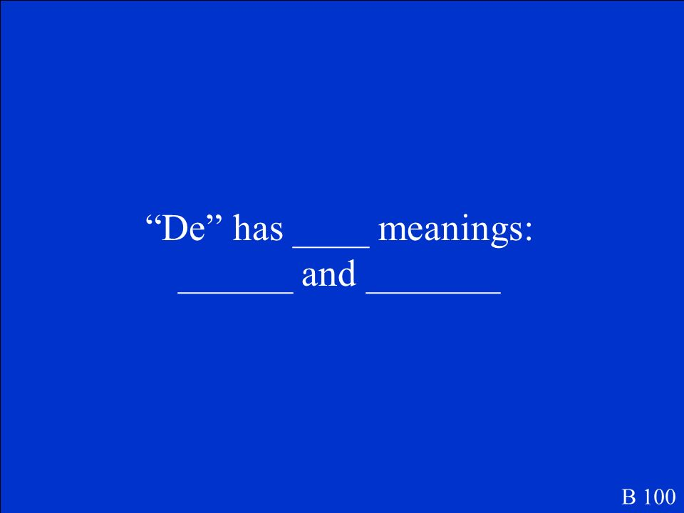 De has ____ meanings: ______ and _______ B 100