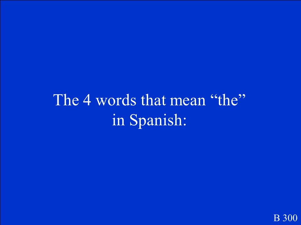 The 4 words that mean the in Spanish: B 300