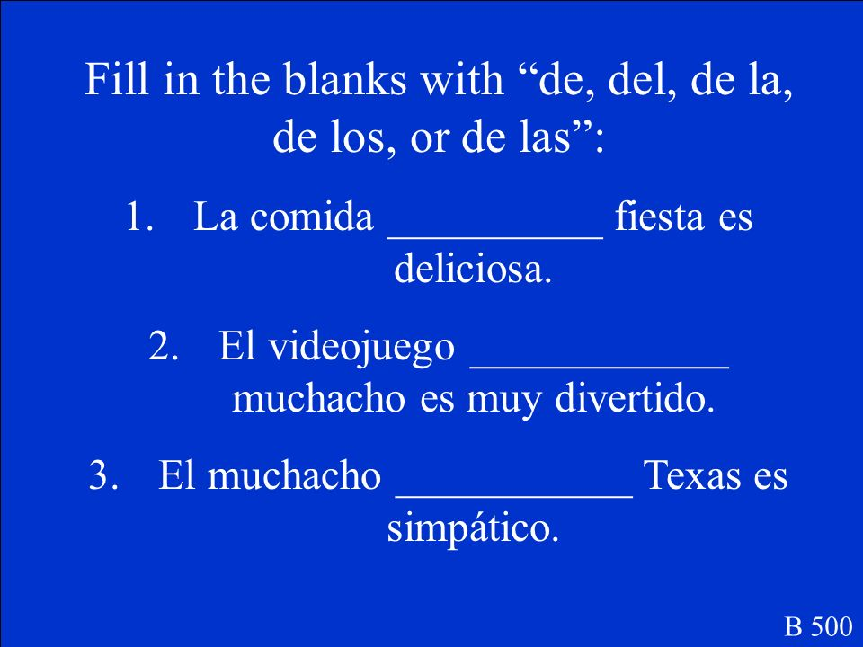 Fill in the blanks with de, del, de la, de los, or de las: 1.La comida __________ fiesta es deliciosa.