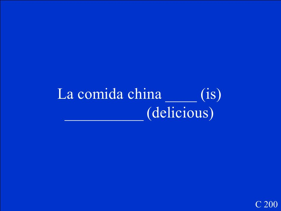La comida china ____ (is) __________ (delicious) C 200