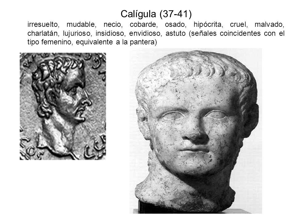 Claudio (41-54) resolutivo, perceptivo, inteligente, desvergonzado, cobarde, iracundo, soberbio, melancólico