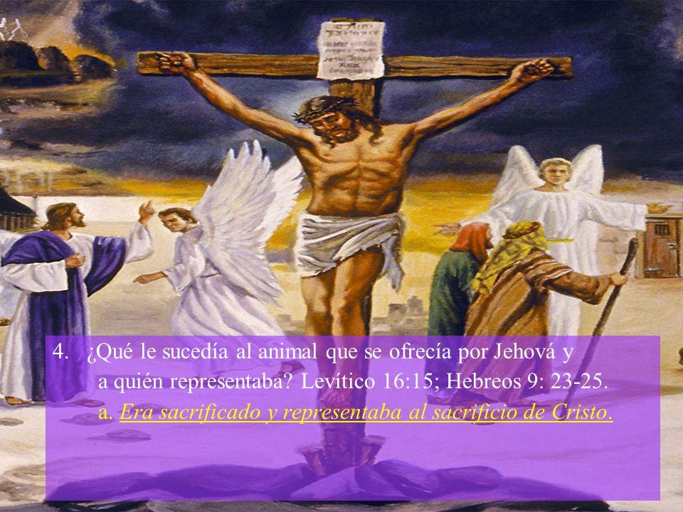 5.¿Por qué razón el animal que era ofrecido por Jehová tenía que ser sacrificado.