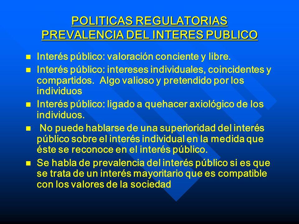 POLITICAS REGULATORIAS CONSTRUCCION DEL INTERES PUBLICO n n Grado en que se comparten las preferencias.