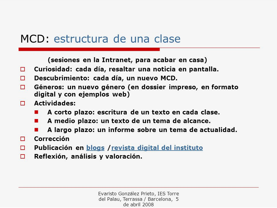 Evaristo González Prieto, IES Torre del Palau, Terrassa / Barcelona, 5 de abril 2008 MCD: recursos web para las clases Clasificación de medios en la web del centro.