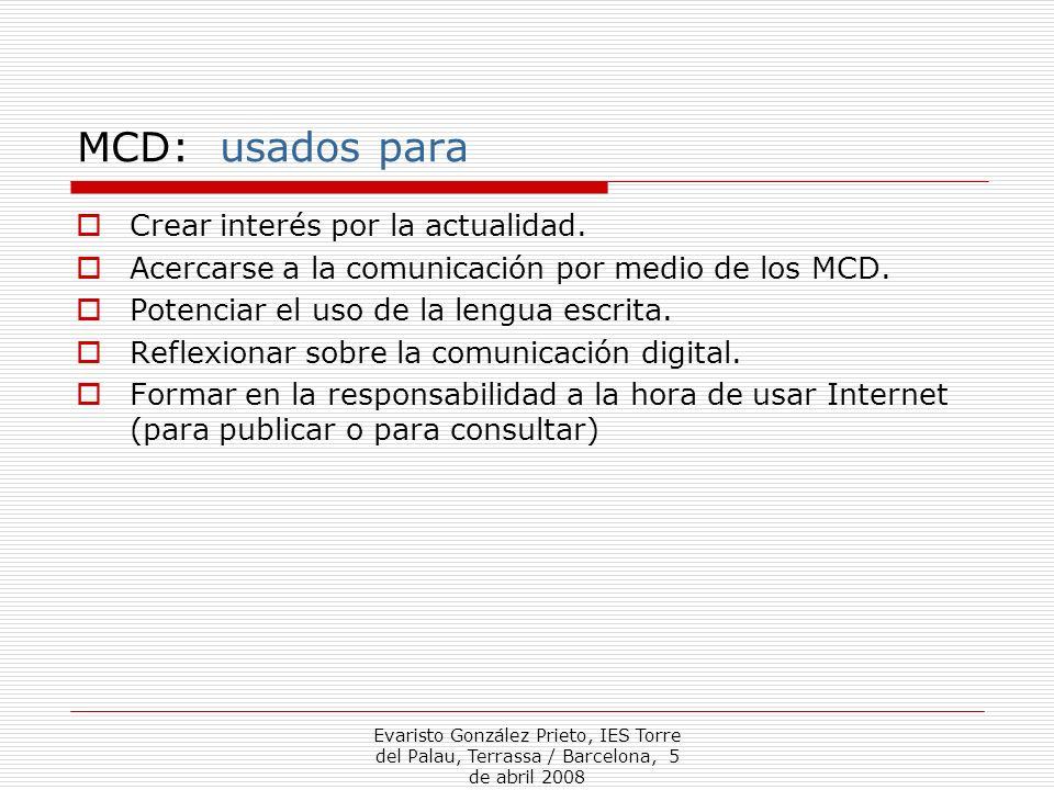 Evaristo González Prieto, IES Torre del Palau, Terrassa / Barcelona, 5 de abril 2008 MCD: crear interés por la actualidad Fomento de la curiosidad: Cada dia, una noticia y un nuevo MCD.