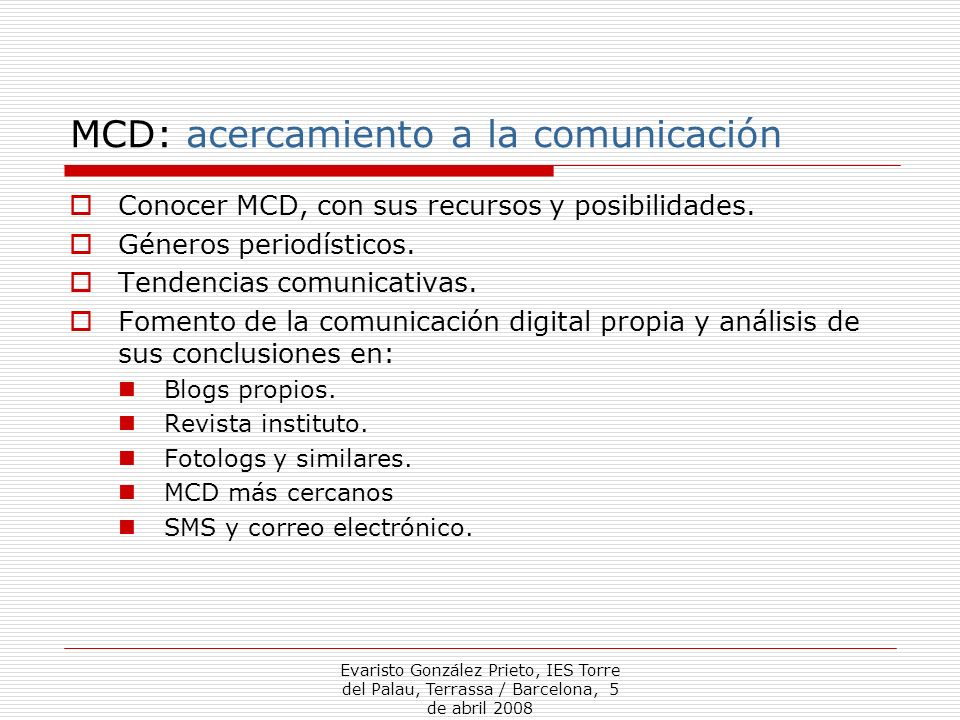 Evaristo González Prieto, IES Torre del Palau, Terrassa / Barcelona, 5 de abril 2008 MCD: reflexión comunicativa Sobre responsabilidad en comunicación digital.