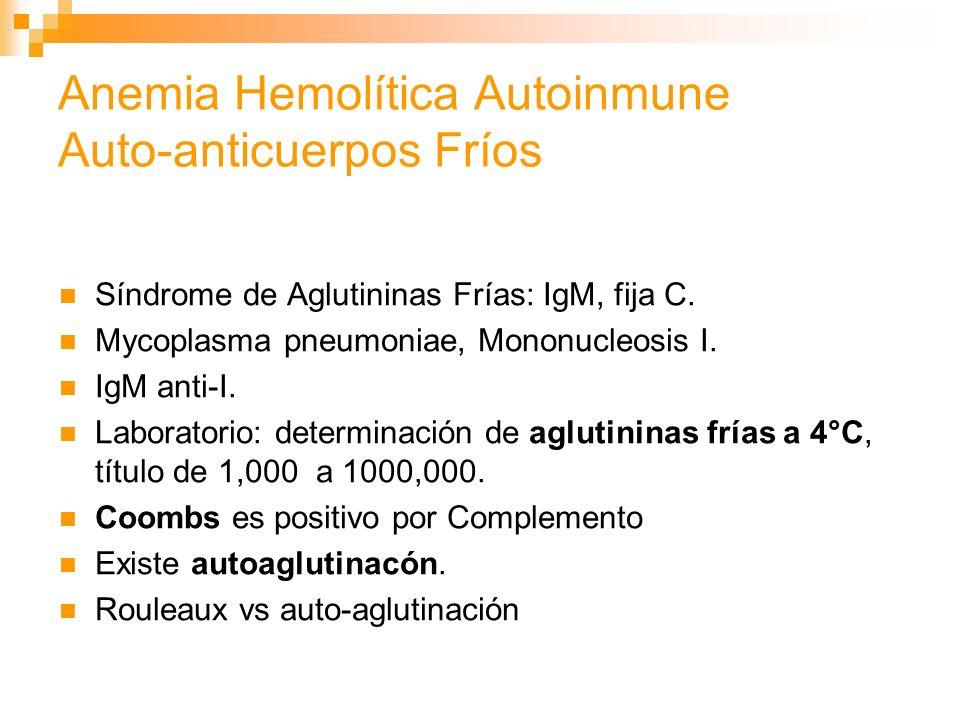 Síndrome de Aglutininas Frías Cuadro clínico: se presenta en ancianos acompañado de acrocianosis y livedo reticularis.