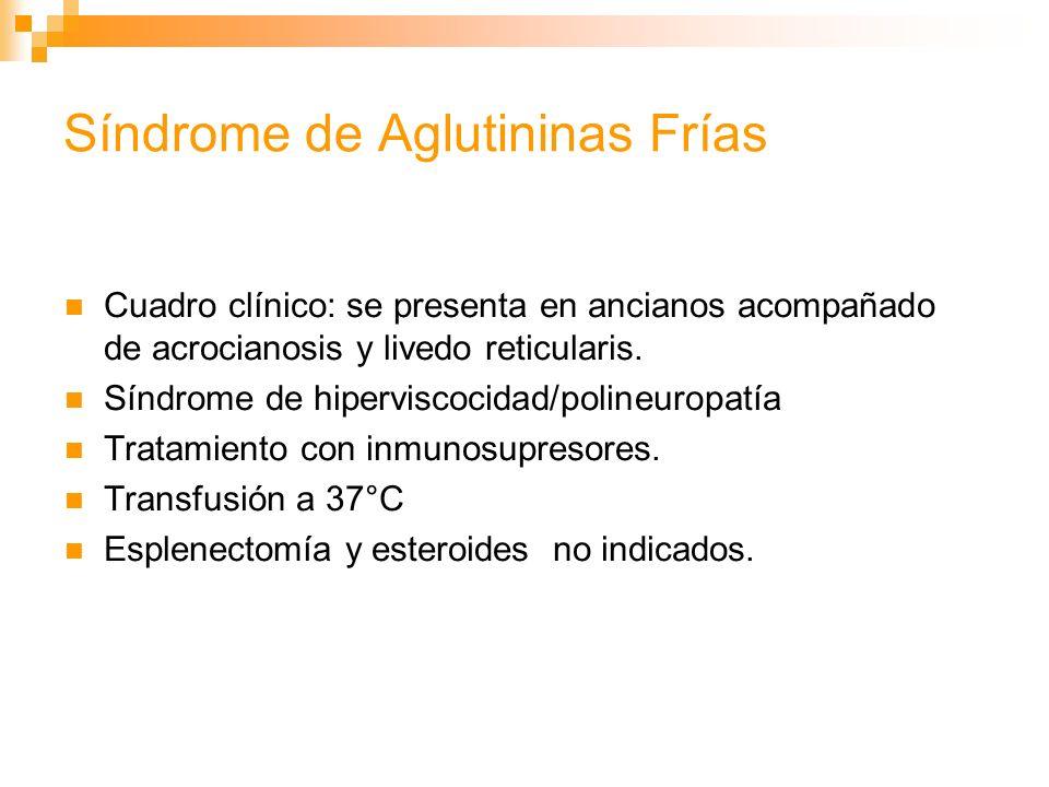 Anemia Hemolítica Autoinmune Auto- anticuerpos Fríos Hemoglobinuria Paroxistica al Frío Ac.Donath-Landsteiner Hemolisina bifásica IgG se fija a 15°C Se fija Complemento a 37°C, que causa hemólisis intravenosa; puede ser masiva y fulminante