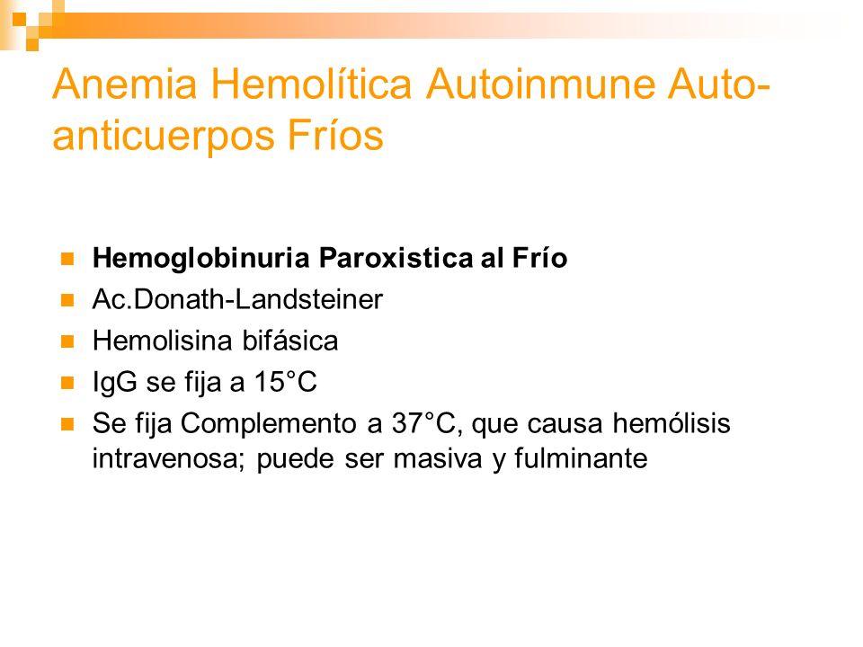 Anemia Hemolítica Autoinmune Auto-anticuerpos Fríos Coombs positivo en frío.