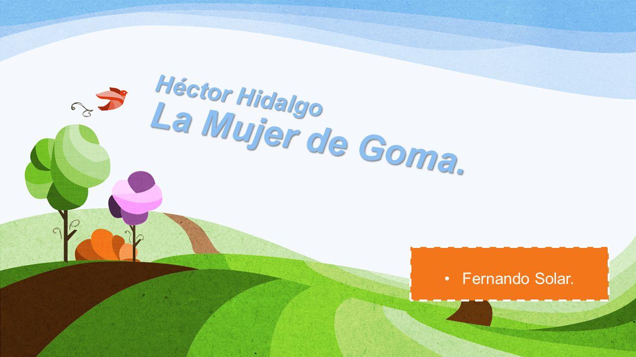 Tema central: El rescate de la mujer de goma.Autor: Héctor Hidalgo.
