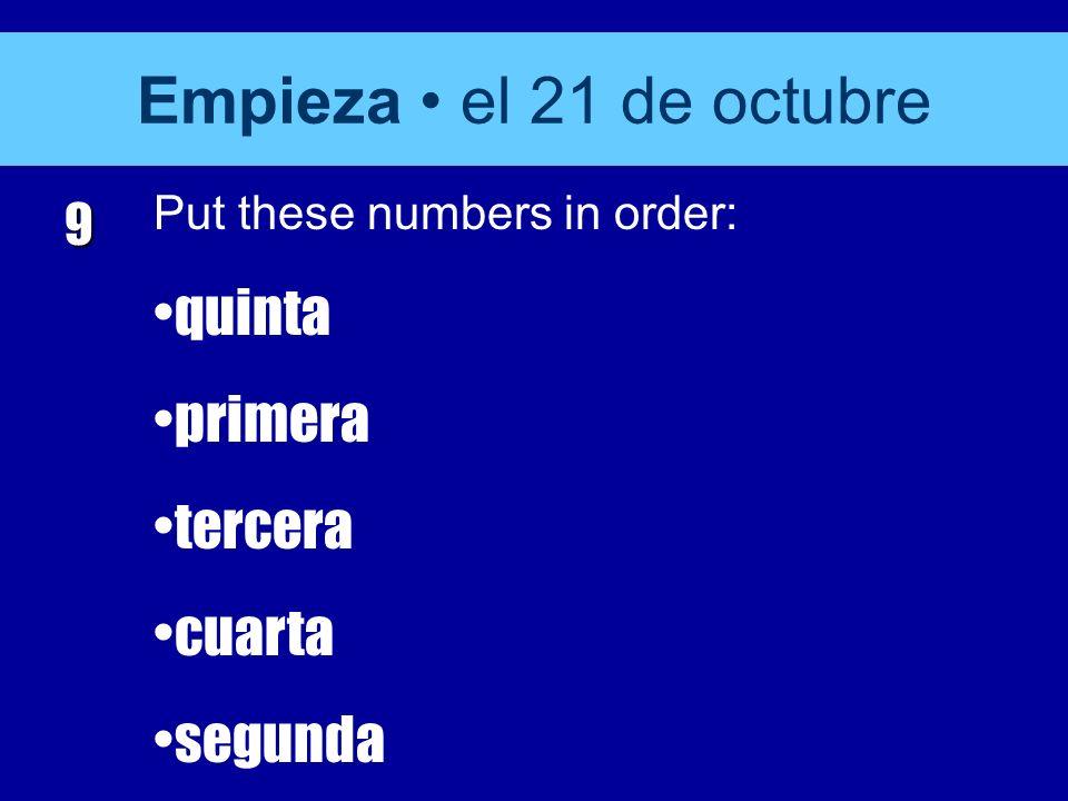 9 Put these numbers in order: quinta primera tercera cuarta segunda