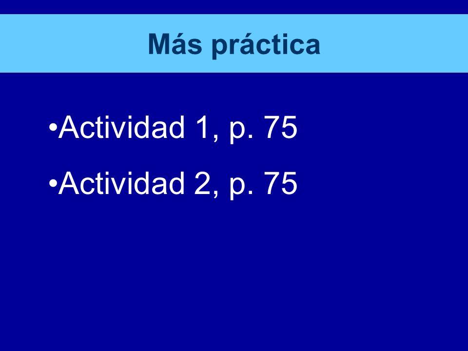 Más práctica Actividad 1, p. 75 Actividad 2, p. 75