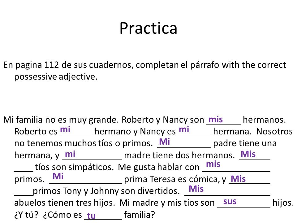 Practica En pagina 112 de sus cuadernos, completan el párrafo with the correct possessive adjective.