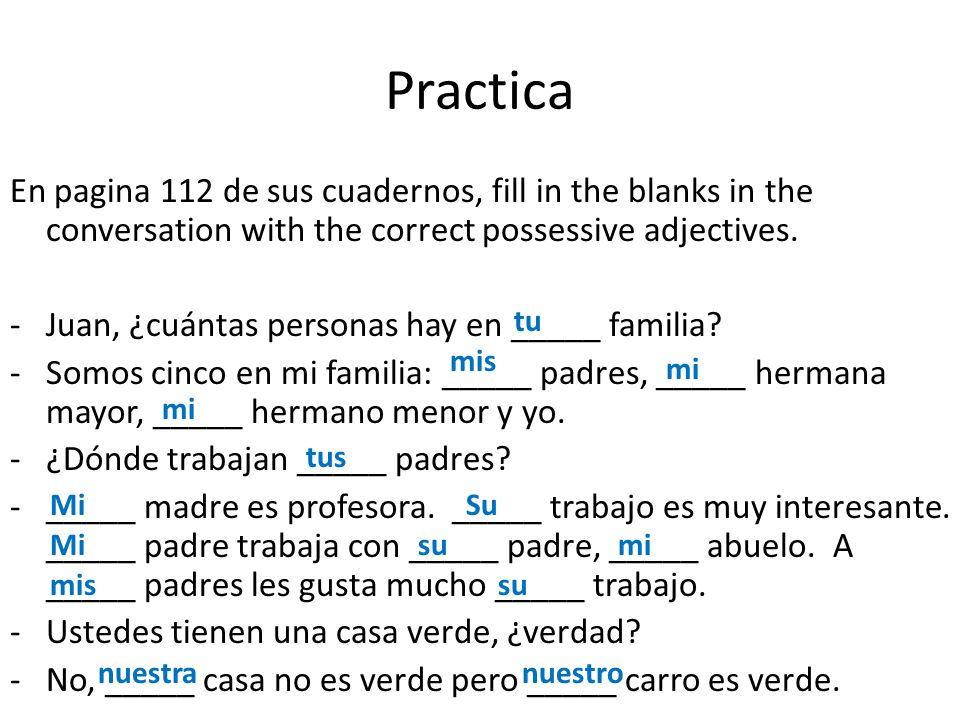 Practica En pagina 112 de sus cuadernos, fill in the blanks in the conversation with the correct possessive adjectives.