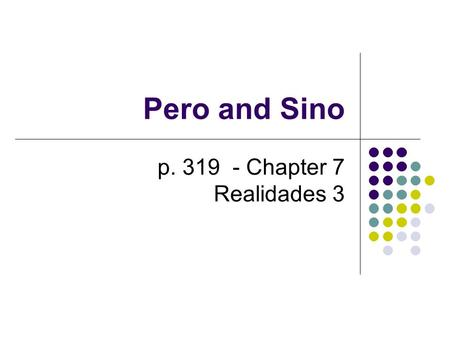 Pero and Sino p. 319 - Chapter 7 Realidades 3. Pero = but The word pero is usually the equivalent of the English conjunction but. Hace sol, pero también.