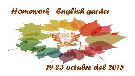 Homework English garder 19-23 octubre del 2015. Miss Laura Alarcon 1 st Monday 19Tuesday 20Wednesday 21Thursday 22Friday 23 Worksheet No homework Worksheet.