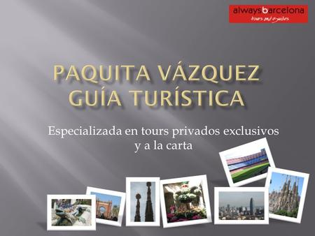 Especializada en tours privados exclusivos y a la carta.