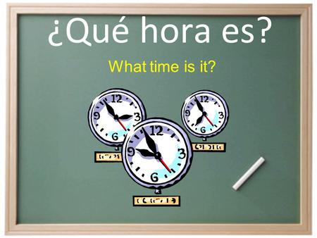 ¿Qué hora es? What time is it?. ¿Cómo decimos la hora en español? Son las ______. (used with 2-12) It is __________. Es la _______. (used mainly with.