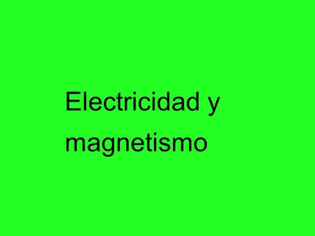 Electricidad y magnetismo ENERGIA ELECTRICA CENTRAL HIDROELECTRICA CENTRAL EOLICA CENTRAL SOLAR CENTRAL TERMICA -CARBON -GAS CENTRAL NUCLEAR MINERALES.
