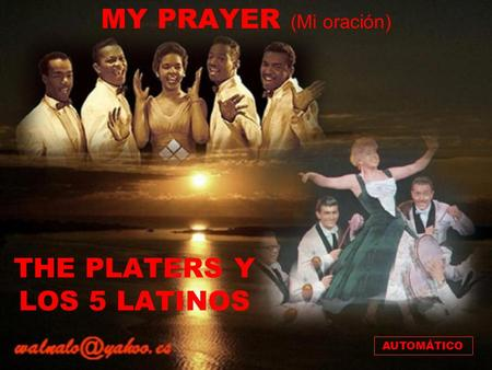 MY PRAYER (Mi oración) THE PLATERS Y LOS 5 LATINOS AUTOMÁTICO.