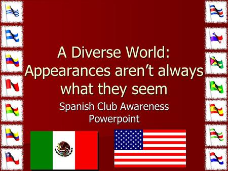 A Diverse World: Appearances aren't always what they seem A Diverse World: Appearances aren't always what they seem Spanish Club Awareness Powerpoint.