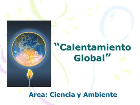 """ Calentamiento Global "" Area: Ciencia y Ambiente."