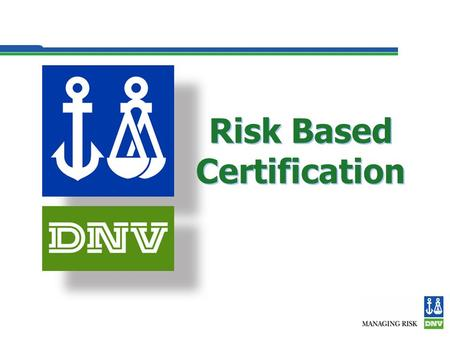 Risk Based Certification Risk Based Certification.