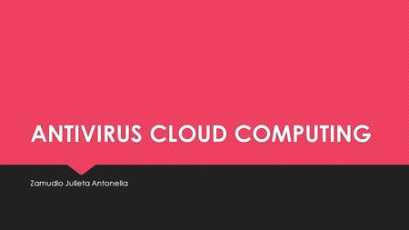 ANTIVIRUS CLOUD COMPUTING Zamudio Julieta Antonella.