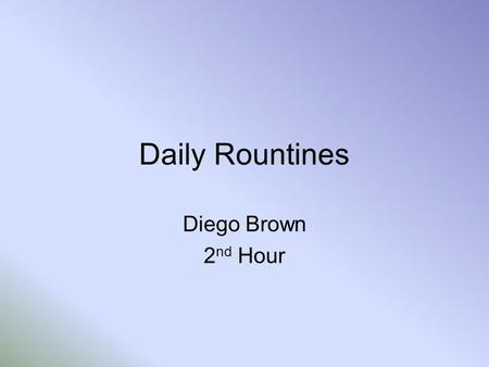 Daily Rountines Diego Brown 2 nd Hour. ¿Te duchas o te bañas?