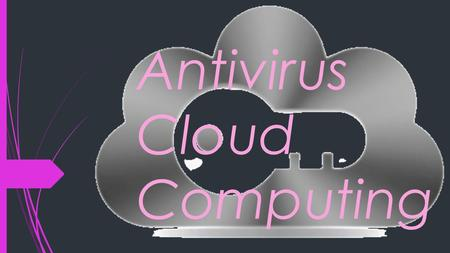 Antivirus Cloud Computing. Antivirus Cloud Computing es un software de protección, que no consume muchos recursos y no necesita de un hardware considerable.
