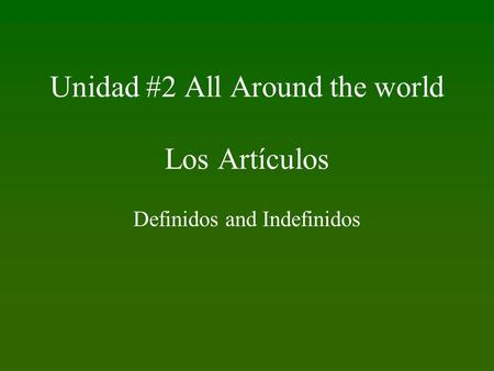 Unidad #2 All Around the world Los Artículos Definidos and Indefinidos.
