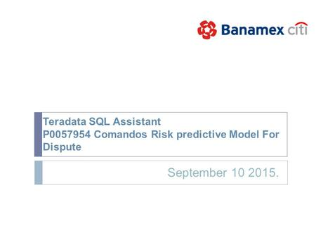 Teradata SQL Assistant P0057954 Comandos Risk predictive Model For Dispute September 10 2015.