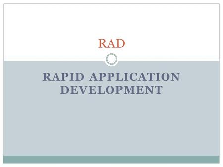 RAPID APPLICATION DEVELOPMENT RAD. Proceso de RAD Involucrar en todos los aspectos al usuario en el desarrollo del sistema Uso continuo y repetitivo de.