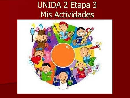 UNIDA 2 Etapa 3 Mis Actividades LEARNING TARGETS  I can discuss common activities during my free time.  I can discuss my free schedules.  I can tell.