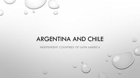ARGENTINA AND CHILE INDEPENDENT COUNTRIES OF LATIN AMERICA.
