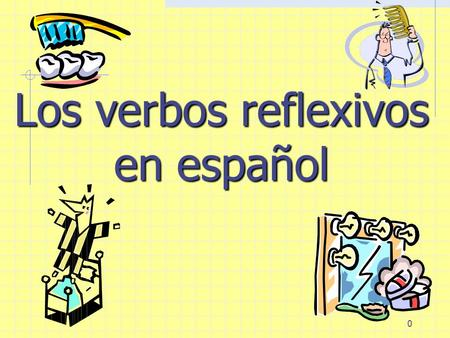 0 Los verbos reflexivos en español 1 Los Verbos Reflexivos In the reflexive construction, the subject is also the object A person does as well as receives.
