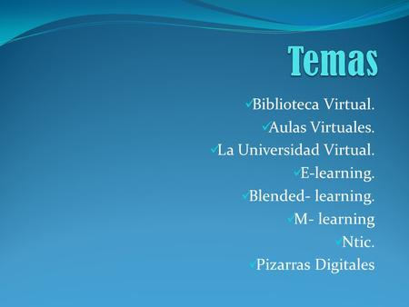 Biblioteca Virtual. Aulas Virtuales. La Universidad Virtual. E-learning. Blended- learning. M- learning Ntic. Pizarras Digitales.