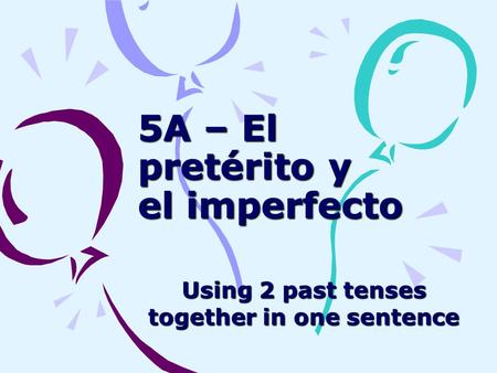 5A – El pretérito y el imperfecto Using 2 past tenses together in one sentence.