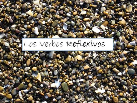Los Verbos Reflexivos. To say that people do something for themselves, you use reflexive verbs. You know the verb is reflexive if its infinitive form.