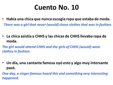 Cuento No. 10 Había una chica que nunca escogía ropa que estaba de moda. There was a girl that never (would) chose clothes that was in fashion. La chica.