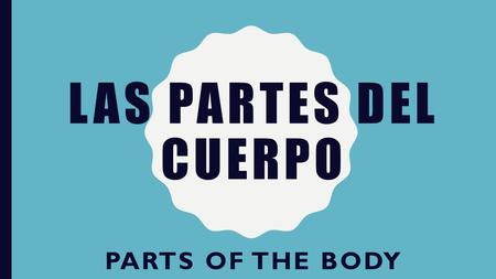 LAS PARTES DEL CUERPO PARTS OF THE BODY. La boca The mouth.