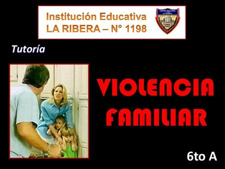VIOLENCIA FAMILIAR 6to A Tutoría. Describe lo que observas.