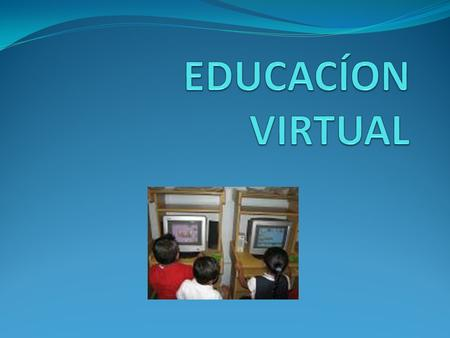 EDUCACÍON VIRTUAL.