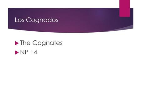 Los Cognados  The Cognates  NP 14. Los Cognados(Cognates) o Palabras Afines  Many Spanish and English words are similar or identical in form and in.