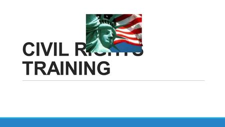 CIVIL RIGHTS TRAINING. What is Discrimination? Discrimination is defined as the act of distinguishing one person or group of persons from others, either.