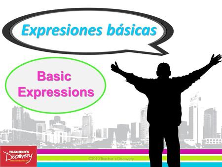 ©2010 Teacher's Discovery Expresiones básicas BasicExpressions.