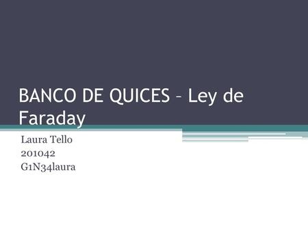 BANCO DE QUICES – Ley de Faraday Laura Tello 201042 G1N34laura.